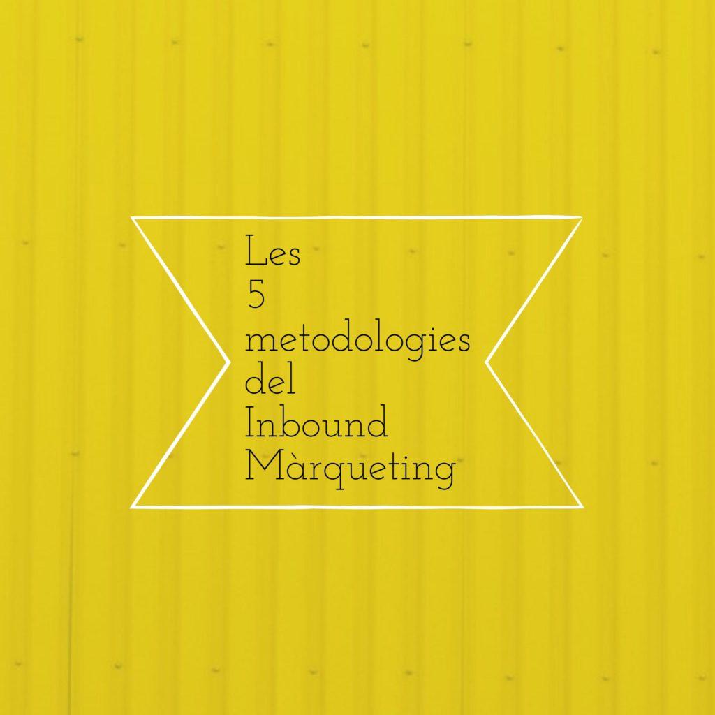 Les 5 metodologies del Inbound Màrqueting